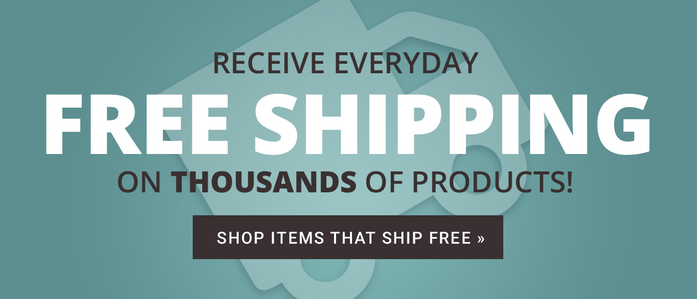 Save with  EVERYDAY Free Shipping  on THOUSANDS of items